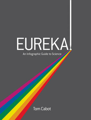 EUREKA!: AN INFOGRAPHIC GUIDE TO SCIENCE  HC