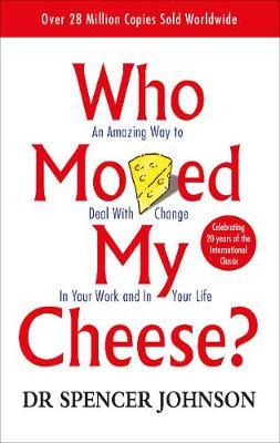 WHO MOVED MY CHEESE : AN AMAZING WAY TO DEAL WITH CHANGE IN YOUR WORK AND YOUR LIFE PB