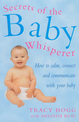 SECRETS OF THE BABY WHISPERER : HOW TO CALM , CONNECT AND COMMUNICATE WITH YOUR BABY PB