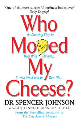WHO MOVED MY CHEESE: AN AMAZING WAY TO DEAL WITH CHANGE IN YOUR WORK AND IN YOUR LIFE PB