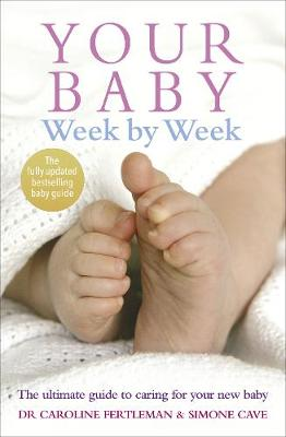 YOUR BABY WEEK BY WEEK : THE ULTIMATE GUIDE TO CARING FOR YOUR BABY PB