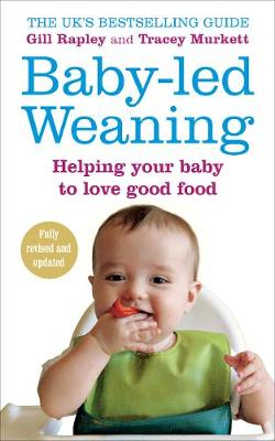 BABY LED WEANING : HELPING YOUR BABY TO LOVE GOOD FOOD PB