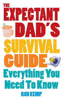 THE EXPECTANT DADS SURVIVAL GUIDE : EVRYTHNG YOU NEED TO KNOW PB