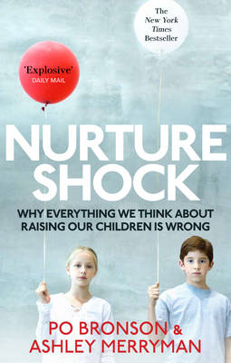 NURTURESHOCK : WHY EVERYTHING WE THOUGHT ABOUT CHILDREN IS WRONG PB