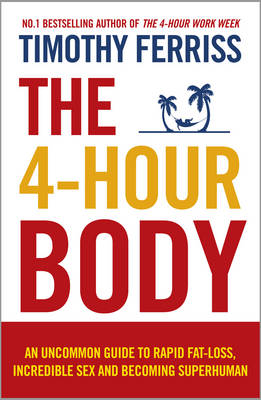 THE 4-HOUR BODY : AN UNCOMMON GUIDE TO RAPID FAT-LOSS PB