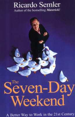 THE SEVEN-DAY WEEKEND : A BETTER WAY TO WORK IN 21ST CENTURY PB