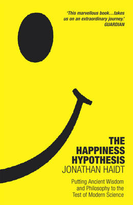 THE HAPPINESS HYPOTHESIS : PUTTING ANCIENT WISDOM TO THE TEST OF MODERN SCIENCE PB