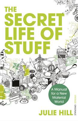 THE SECRET LIFE OF STUFF : A Manual for a New Material World PB