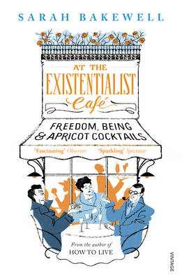 AT THE EXISTENTIALIST CAFE : FREEDOM, BEING AND APRICOT COCTAILS PB