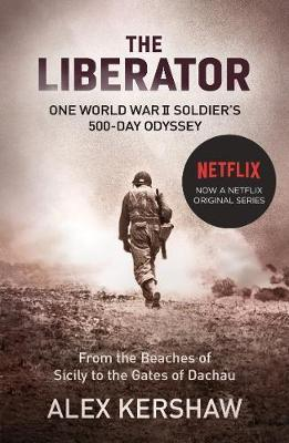 THE LIBERATOR :ONE WORLD WAR II SOLDIERS 500- DAY ODYSSEY FROM THE BEACHES OF SICILY TO THE GATES OF DACHAU PB