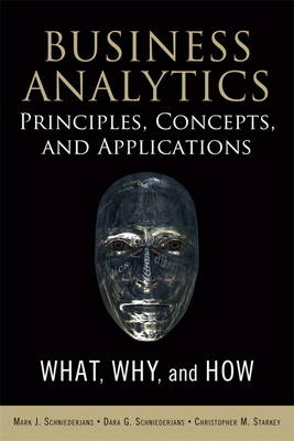 BUSINESS ANALYTICS PRINCIPLES CONCEPTS AND APPLICATIONS: WHAT, WHY AND HOW 7TH ED PB