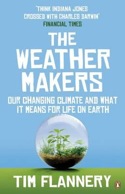 THE WEATHER MAKERS : Our Changing Climate and what it means for Life on Earth PB