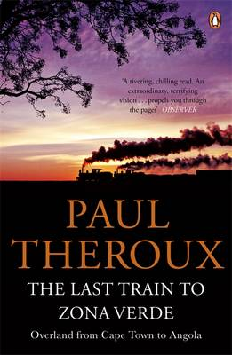 THE LAST TRAIN TO ZONA VERDE : OVERLAND FROM CAPE TOWN TO ANGOLA PB