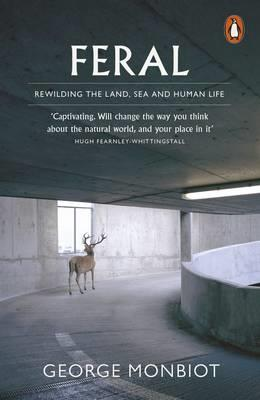 FERAL : Rewilding the Land, Sea and Human Life PB