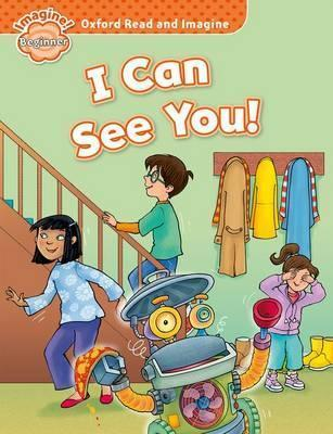 OXFORD READ & IMAGINE BEGINNER: I CAN SEE YOU!