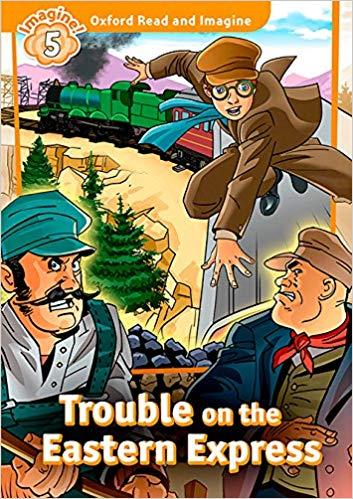 OXFORD READ & IMAGINE 5: TROUBLE ON THE EASTERN EXPRESS PB