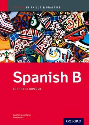 SPANISH B SKILLS AND PRACTICE: IB DIPLOMA PROGRAMME (INTERNATIONAL BACCALAUREATE) PB