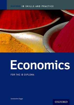OXFORD IB SKILLS AND PRACTICE: IB ECONOMICS FOR THE IB DIPLOMA
