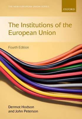 NEW EUROPEAN UNION SERIES : THE INSTITUTIONS OF THE EUROPEAN UNION 4TH ED