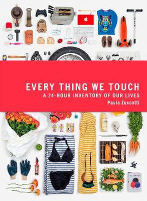 EVERY THING WE TOUCH : A 24 HOUR INVENTORY OF OUR LIVES PB