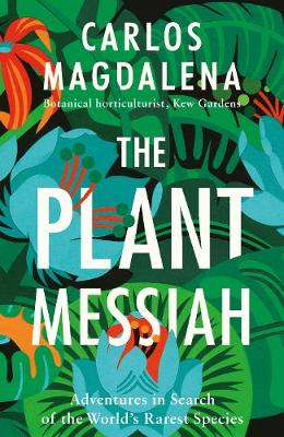 THE PLANT MESSIAH : ADVENTURES IN THE WORLD S RAREST SPECIES PB