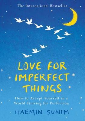 LOVE FOR IMPERFECT THINGS How to Accept Yourself in a World Striving for Perfection HC