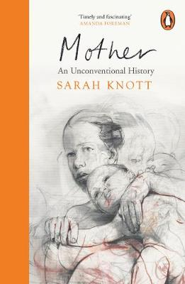 MOTHER : AN UNCONVENTIONAL HISTORY PB