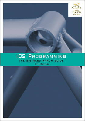 IOS PROGRAMMING: THE BIG NERD RANCH GUIDE 4TH ED
