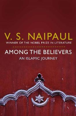 AMONG THE BELIEVERS : AN ISLAMIC JOURNEY