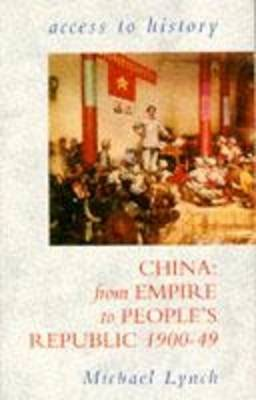 ACCESS TO HISTORY : CHINA FROM EMPIRE TO PEOPLES REPUBLIC PB
