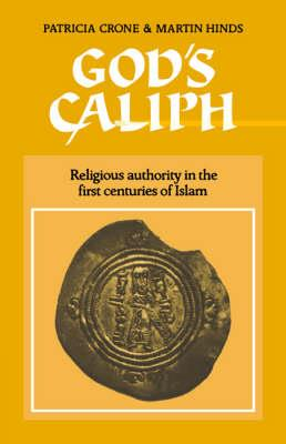 GODS CALIPH: RELIGIOUS AUTHORITY IN THE FIRST CENTURIES OF ISLAM