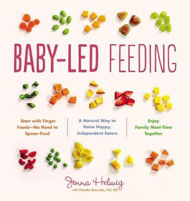 BABY- LED FEEDING : A Natural Way to Raise Happy, Independent Eaters PB