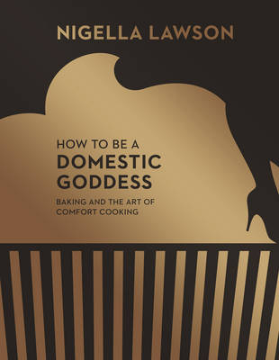 HOW TO BE A DOMESTIC GODDESS BACKING AND THE ART OF COMFORT COOKING HC