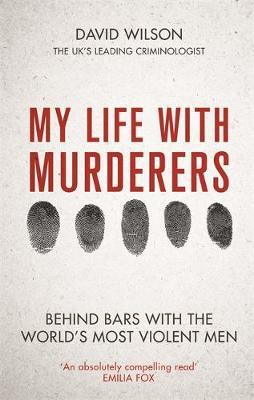 MY LIFE WITH MURDERERS : Behind Bars with the Worlds Most Violent Men HC