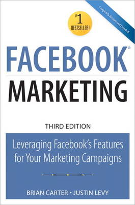 FACEBOOK MARKETING: LEVERAGING FACEBOOKS FEATURES FOR YOUR MARKETING CAMPAIGNS 3RD ED