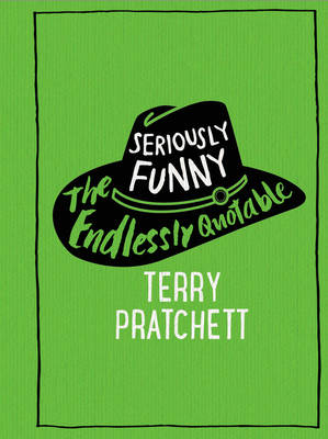 SERIOUSLY FUNNY: THE ENDLESSLY QUOTABLE TERRY PRATCHETT  HC