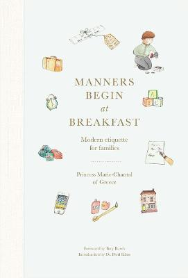 MANNERS BEGIN AT BREAKFAST : MODERN ETIQUETTE FOR FAMILIES