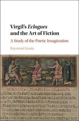 VIRGILS ECLOGUES AND THE ART OF FICTION. A STUDY OF THE POETIC IMAGINATION