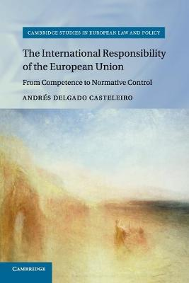 THE INTERNATIONAL RESPONSIBILITY OF THE EUROPEAN UNION: FROM COMPETENCE TO NORMATIVE CONTROL (CAMBRI