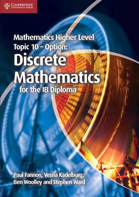 MATHEMATICS HIGHER LEVEL FOR THE IB DIPLOMA: IB TOPIC 10 - OPTION: DISCRETE MATHEMATICS
