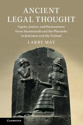 ANCIENT LEGAL THOUGHT EQUITY, JUSTICE, AND HUMANENESS FROM HAMMURABI AND THE PHARAOHS TO JUSTINIAN A