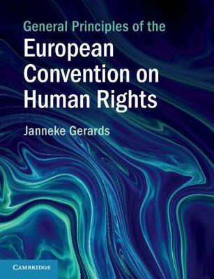GENERAL PRINCIPLES OF THE EUROPEAN CONVENTION ON HUMAN RIGHTS