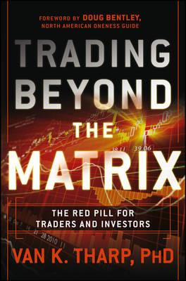 Trading Beyond the Matrix : The Red Pill for Traders and Investors
