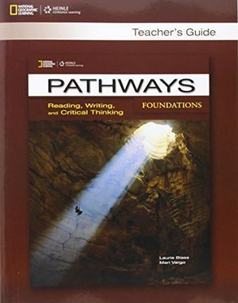 PATHWAYS READING, WRITING & CRITICAL THINKING FOUNDATION TCHR S GUIDE