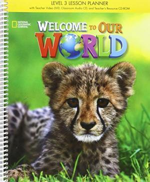 WELCOME TO OUR WORLD 3 SB LESSON PLANNER WITH CLASS AUDIO CD & TEACHER S RESOURCES CD-ROM BRITISH ED.