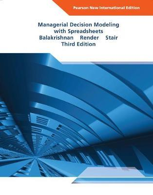 MANAGERIAL DECISION MODELING WITH SPREADSHEETS 4TH ED