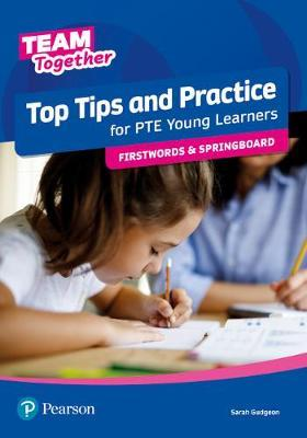 TEAM TOGETHER TOP TIPS AND PRACTICE FOR PTE YOUNG LEARNERS FIRSTWORDS AND SPRINGBOARD SB