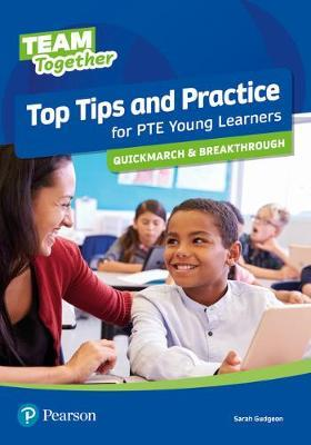 TEAM TOGETHER TOP TIPS AND PRACTICE FOR PTE YOUNG LEARNERS QUICKMARCH AND BREAKTHROUGH SB