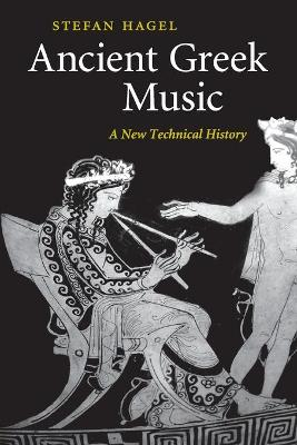 ANCIENT GREEK MUSIC : A NEW TECHNICAL HISTORY