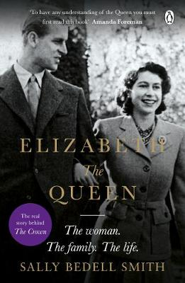 ELIZABETH THE QUEEN : THE REAL STORY BEHIND THE CROWN